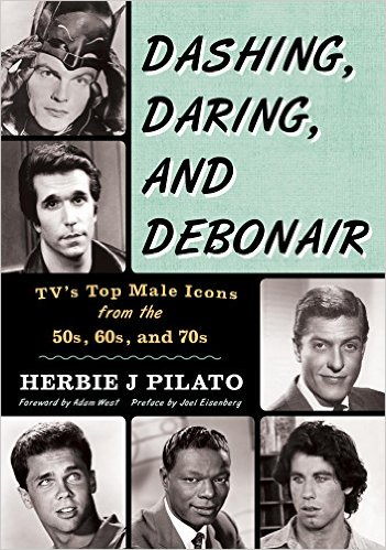 daring, dashing, and debonair, tv icons, 1950's, 1960's, 1970's, herbie j pilato, book cover