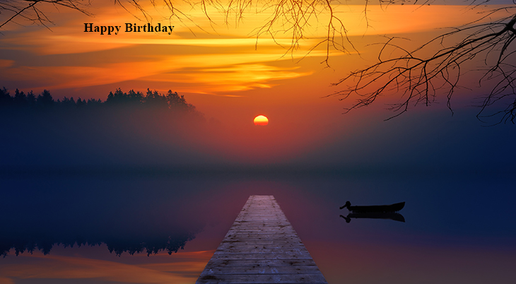 happy birthday wishes, birthday cards, birthday card pictures, famous birthdays, sunrise, sunset, boat, dock, lake, nature, scenery