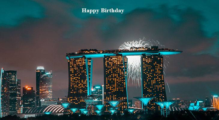 happy birthday wishes, birthday cards, birthday card pictures, famous birthdays, fireworks, green lights, marina bay sands, hotel, singapore, buildings, architecture