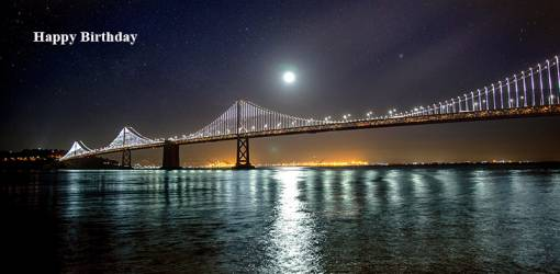 happy birthday wishes, birthday cards, birthday card pictures, famous birthdays, oakland bay, bridge, lights, moon, water, reflection