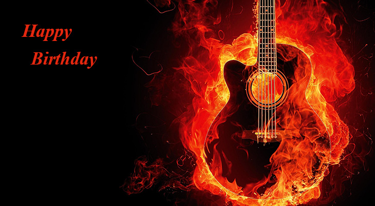 happy birthday wishes, birthday cards, birthday card pictures, famous birthdays, flaming, guitar, music, fire