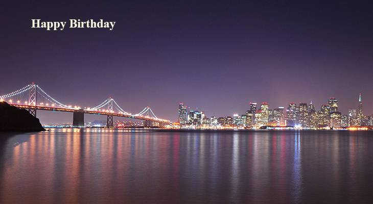 happy birthday wishes, birthday cards, birthday card pictures, famous birthdays, city lights, bridges, san francisco,