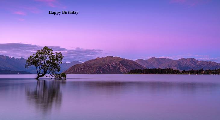 happy birthday wishes, birthday cards, birthday card pictures, famous birthdays, nature scenery, sunrise, sunset, wanaka new zealand, lake, mountains