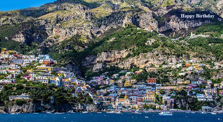 happy birthday wishes, birthday cards, birthday card pictures, famous birthdays, positano italy, italian scenery, amalfi coast