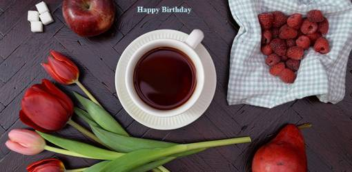happy birthday wishes, birthday cards, birthday card pictures, famous birthdays, red flowers, tulips, coffee, fruit, raspberries