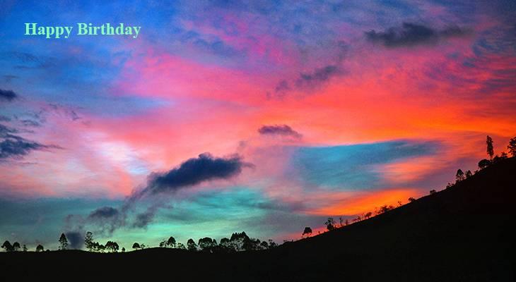 happy birthday wishes, birthday cards, birthday card pictures, famous birthdays, sunset, sunrise, pinas ecuador scenery