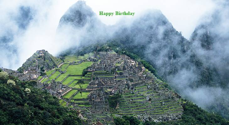 happy birthday wishes, birthday cards, birthday card pictures, famous birthdays, machu picchu, peru scenery, ancient civilization