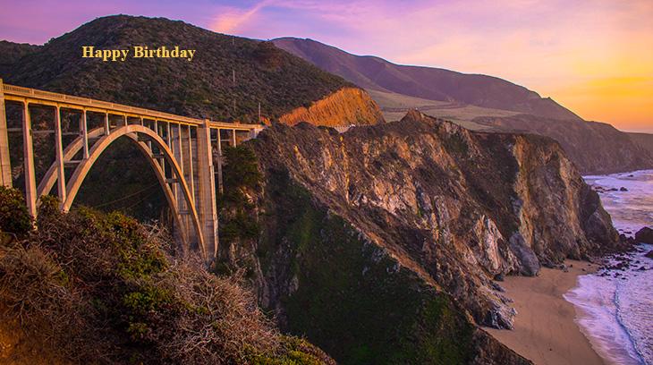 happy birthday wishes, birthday cards, birthday card pictures, famous birthdays, bixby creek bridge, monterey california, nature scenery