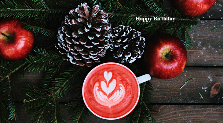 happy birthday wishes, birthday cards, birthday card pictures, famous birthdays, apple, hot chocolate, coffee, cappucino, christmas treats