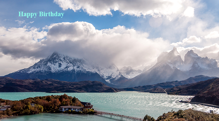 happy birthday wishes, birthday cards, birthday card pictures, famous birthdays, nature scenery, lago grey, chile scenery, mountains