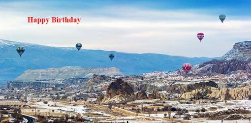 happy birthday wishes, birthday cards, birthday card pictures, famous birthdays, hot air balloons, neveshir turkey, nature scenery, mountains