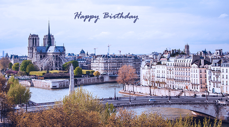 happy birthday wishes, birthday cards, birthday card pictures, famous birthdays, paris france, notre dame church, seine river, architecture, buildings