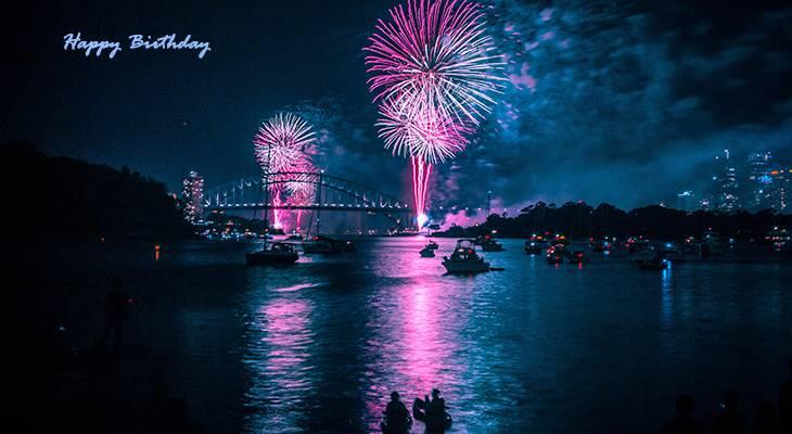 happy birthday wishes, birthday cards, birthday card pictures, famous birthdays, fireworks, sydney, australia