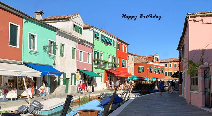 happy birthday wishes, birthday cards, birthday card pictures, famous birthdays, burano italy, painted houses, colorful buildings, boats