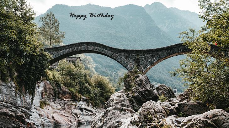 happy birthday wishes, birthday cards, birthday card pictures, famous birthdays, stone bridge, nature scenery, mountains