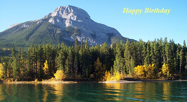 happy birthday wishes, birthday cards, birthday card pictures, famous birthdays, lake, alberta, kananaskis, mountains, foothills, canada, nature scenery