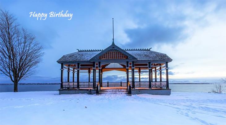happy birthday wishes, birthday cards, birthday card pictures, famous birthdays, gazebo, building, lake ontario, kingston, winter, snow