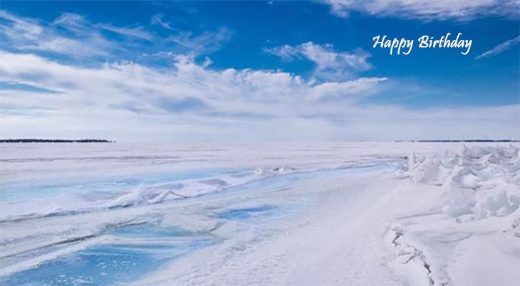 happy birthday wishes, birthday cards, birthday card pictures, famous birthdays, winter, snow, lake ontario, kingston