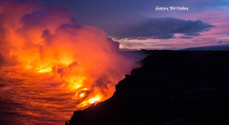 happy birthday wishes, birthday cards, birthday card pictures, famous birthdays, lava, kilauea, volcano, hilo, hawaii, nature scenery