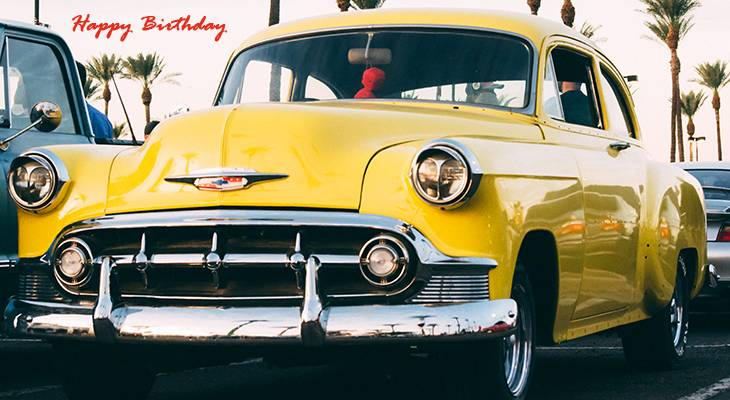 happy birthday wishes, birthday cards, birthday card pictures, famous birthdays, vintage, yellow car, automobile