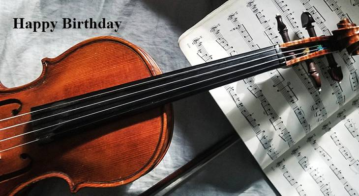 happy birthday wishes, birthday cards, birthday card pictures, famous birthdays, violin, fiddle, sheet music
