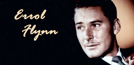 errol flynn, australian actor, classic film stars, classic movies, 1930s movies, the charge of the light brigade, the adventures of robin hood, santa fe trail, objective burma, captain blood