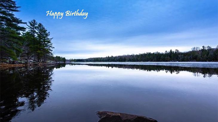 happy birthday wishes, birthday cards, birthday card pictures, famous birthdays, lake ontario, kingston, reflection, mirror, nature, scenery