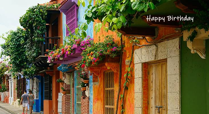 happy birthday wishes, birthday cards, birthday card pictures, famous birthdays, painted houses, colorful buildings, flowers, cartagena, colombia