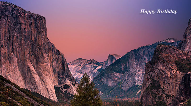 happy birthday wishes, birthday cards, birthday card pictures, famous birthdays, sunrise, mountains, yosemite valley, scenery