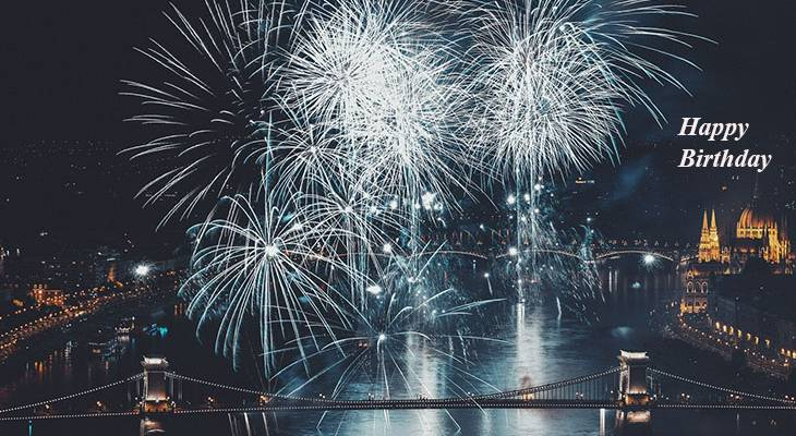 happy birthday wishes, birthday cards, birthday card pictures, famous birthdays, fireworks, celebration, bridge