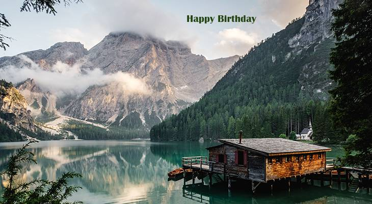 happy birthday wishes, birthday cards, birthday card pictures, famous birthdays, scenery, mountains, cabin, lake, lago di braies, south tyrol, italy, northern