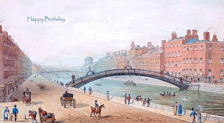 happy birthday wishes, birthday cards, birthday card pictures, famous birthdays, hapenny bridge, dublin, ireland, 1818 painting, samuel frederick brocas