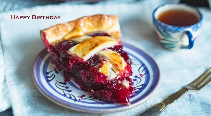 happy birthday wishes, birthday cards, birthday card pictures, famous birthdays, food, berry pie, tea, coffee, dessert