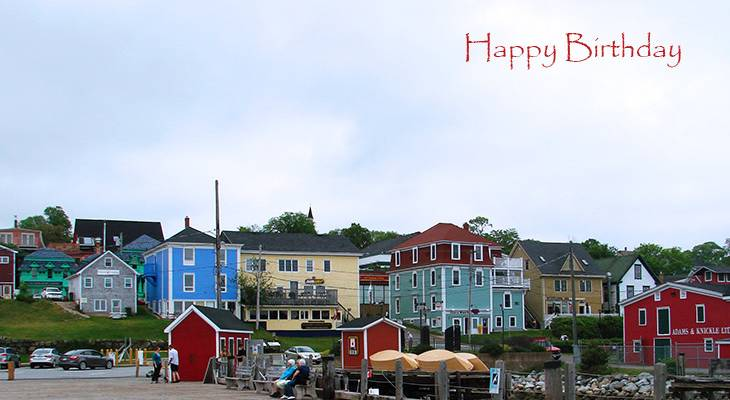 happy birthday wishes, birthday cards, birthday card pictures, famous birthdays, painted houses, lunenberg, nova scotia, maritimes, east coast, canada