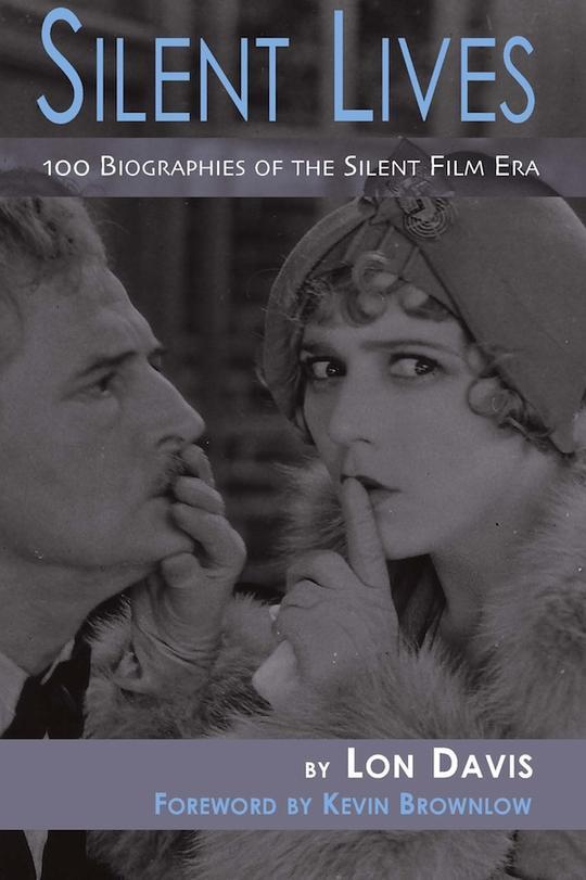 silent lives, biographies, silent film era, actors, actresses, film stars, author, lon davis